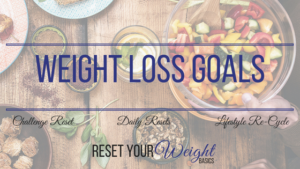 weight loss goals, reset, healthy, lifestyle, weight loss, fat loss