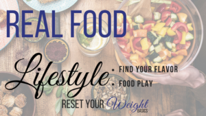 real food, lifestyle, weight loss, healthy eating, flavor
